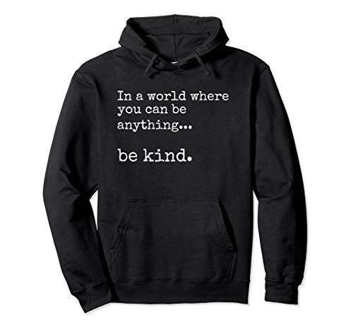 In A World Where You Can Be Anything Be Kind Hoodie Choose
