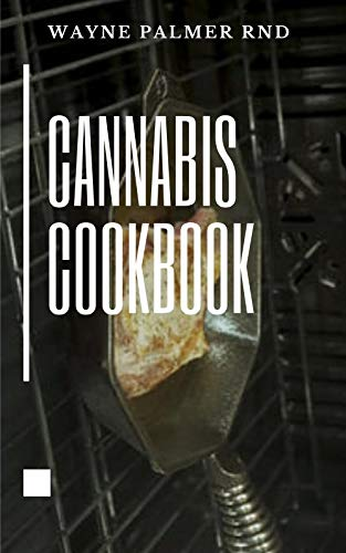 CANNABIS COOKBOOK: The Effective Guide On How You Can Cook And Consume Cannabis And Even For Medical Use