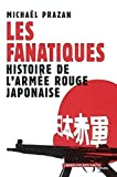 Les Fanatiques - Histoire de l'armée rouge japonaise