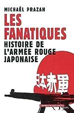 Les Fanatiques - Histoire de l'armée rouge japonaise de Michaël Prazan