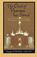 The Clock of Vipassana Has Struck: A Tribute to the Saintly Life and Legacy of a Lay Master of Vipassana Meditation (Vipassana Meditation and the Buddha's Teachings)