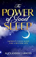 The Power of Good Sleep: Improve Your Sleep For a Better Life