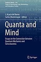 Quanta and Mind: Essays on the Connection between Quantum Mechanics and Consciousness (Synthese Library (414))