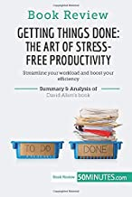 Book Review: Getting Things Done: The Art of Stress-Free Productivity by David Allen: Streamline your workload and boost y...