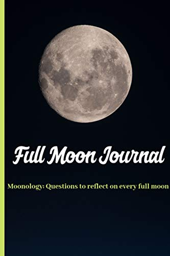 Full moon Journal: Moonology: Questions To Reflect On Every Full Moon