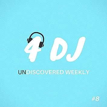 4 DJ: UnDiscovered Weekly #8