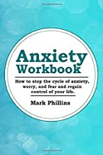 Anxiety Workbook: How To Stop The Cycle Of Anxiety, Worry And Fear, And Regain Control Of Your Life