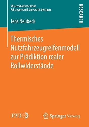 Thermisches Nutzfahrzeugreifenmodell zur Prädiktion realer Rollwiderstände (Wissenschaftliche Reihe Fahrzeugtechnik Universität Stuttgart)