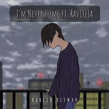 I'm never home (feat. Raviteja)
