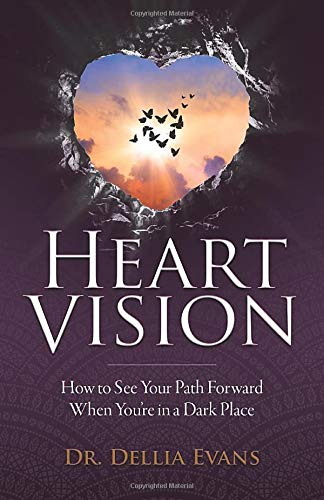 Compare Textbook Prices for Heart Vision: How to See Your Path Forward When You're in a Dark Place  ISBN 9781734128703 by Evans, Dr. Dellia