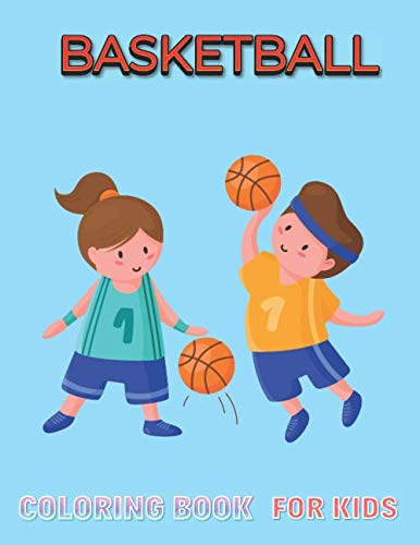 Basketball Coloring Book For Kids: Awesome Coloring Book For Basketball Lover's Children's Boys Girls toddlers