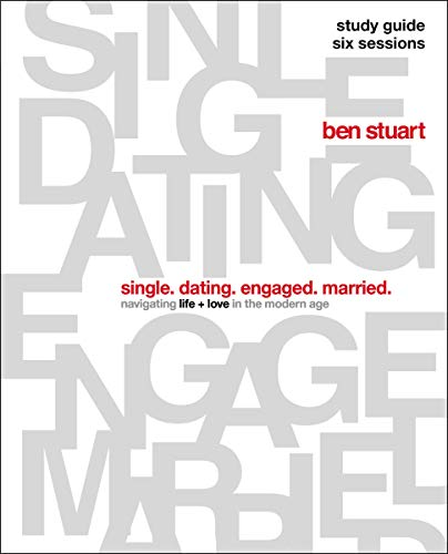 Single, Dating, Engaged, Married Study Guide: Navigating Life + Love in the Modern Age