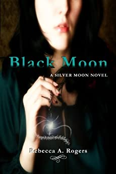 Black Moon (Silver Moon, #2) by [Rebecca A. Rogers]