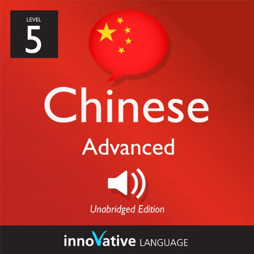 Learn Chinese with Innovative Language's Proven Language System - Level 5: Advanced Chinese cover art