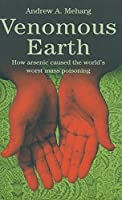 Venomous Earth: How Arsenic Caused The World's Worst Mass Poisoning (Macmillan Science)