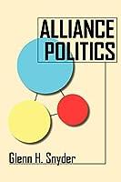 Alliance Politics (Cornell Studies in Security Affairs)