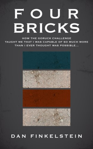 Four Bricks: How the GORUCK Challenge taught me that I was capable of so much more than I ever thought was possible... (Adventures in GORUCK Book 1)