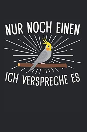 Nymphensittich Nur Noch Einen Ich Verspreche Es: Nymphensittich & Sittich Notizbuch 6'x9' Vögel Geschenk für Haustier & Futter Käfig