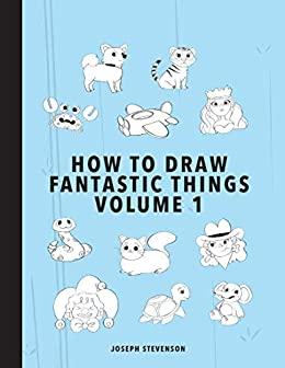 How to Draw Fantastic Things Volume 1 by [Joseph Stevenson]
