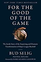 For the Good of the Game: The Inside Story of the Surprising and Dramatic Transformation of Major League Baseball