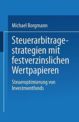 Steuerarbitragestrategien mit festverzinslichen Wertpapieren: Steueroptimierung von Investmentfonds (Gabler Edition Wissenschaft)