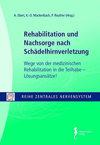 Rehabilitation und Nachsorge nach Schädelhirnverletzung - Wege von der medizinischen Rehabilitation in die Teilhabe Lösungsansätze! (Reihe Zentrales Nervensystem)