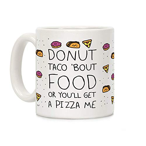 N\A Ciambella Taco Bout Food Or You 'Ll Get A Pizza Me White Ceramic Coffee Mug