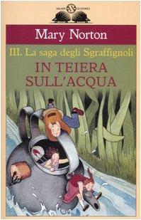 In teiera sull'acqua. La saga degli Sgraffìgnoli (Vol. 3)