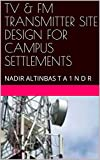 TV & FM TRANSMITTER SITE DESIGN FOR CAMPUS SETTLEMENTS: NADIR ALTINBAS T A 1 N D R (English Edition)...
