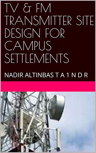 TV & FM TRANSMITTER SITE DESIGN FOR CAMPUS SETTLEMENTS: NADIR ALTINBAS T A 1 N D R (English Edition)