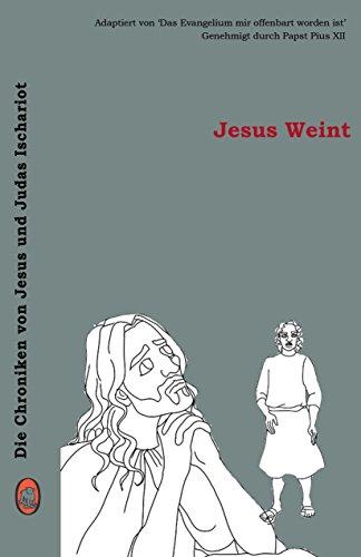 Jesus Weint (Die Chroniken von Jesus und Judas Ischariot 3) (German Edition)