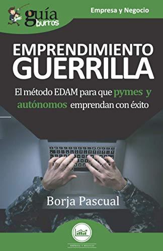 GuíaBurros Emprendimiento de Guerrilla: El método EDAM para que pymes