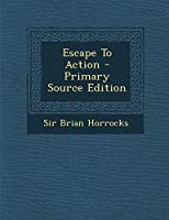 Escape to Action - Primary Source Edition