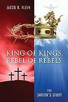 King of Kings, Rebel of Rebels: The Savior's Story
