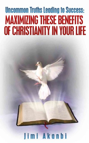 Book: Uncommon Truths Leading To Success - Maximizing These Benefits of Christianity in Your Life by Jimi Akanbi