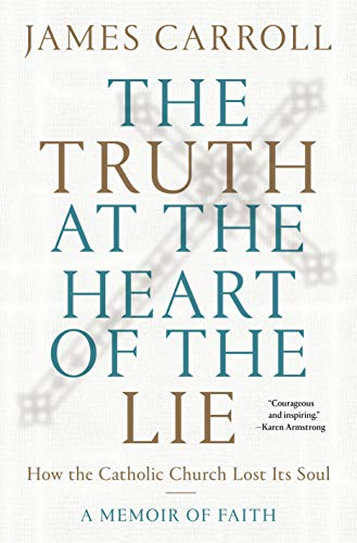 Image of The Truth at the Heart of the Lie: How the Catholic Church Lost Its Soul