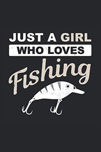 Just A Girl Who Loves Fishing: Lustiges Anglerin Tagebuch, Notizbuch zum Angeln mit einem Wobbler. Super Geschenke für Frauen und Mädchen die Angeln ... 6'' x 9'' (15,24cm x 22,86cm) DIN A5 Liniert