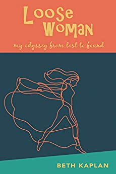 Loose Woman: my odyssey from lost to found by [Beth Kaplan]