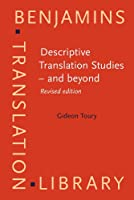 Descriptive Translation Studies - and Beyond (Benjamins Translation Library)