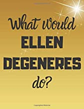 What would ELLEN DEGENERES dp?: Notebook/notepad/diary/journal perfect gift for all fans of Ellen Degeneres. | 80 black lined pages | A4 | 8.5x11 inches