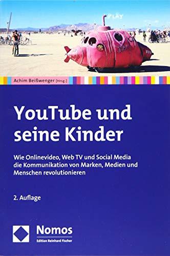 YouTube und seine Kinder: Wie Onlinevideo, Web TV und Social Media die Kommunikation von Marken, Medien und Menschen revolutionieren