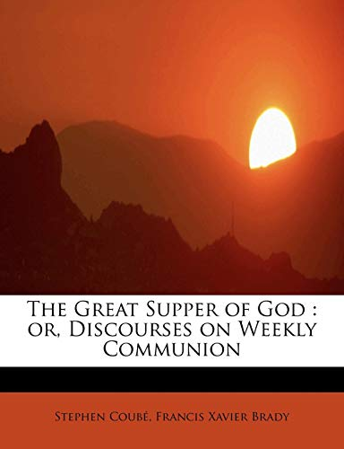 Coubé, S: Great Supper of God : or, Discourses on Weekly Com