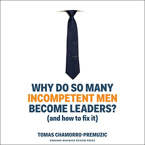Why Do So Many Incompetent Men Become Leaders? cover art