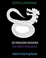 30 Dragon Designs For Adult Relaxation: Adult Coloring Book