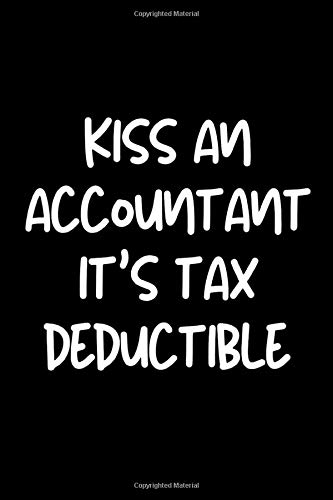 Kiss an Accountant It's Tax Deductible: Funny Accountant Gag Gift, Coworker Journal. College Ruled Lined Notebook