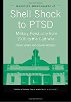 Shell Shock to PTSD: Military Psychiatry from 1900 to the Gulf War (Maudsley Series)