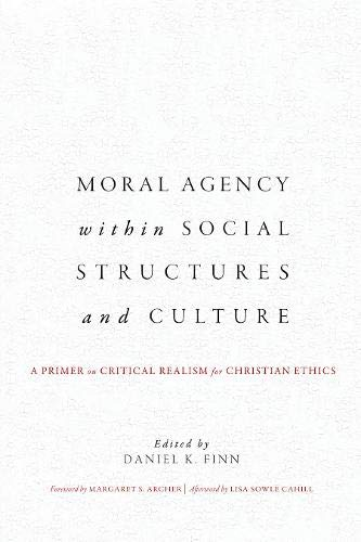 Moral Agency within Social Structures and Culture: A Primer on Critical Realism for Christian Ethics