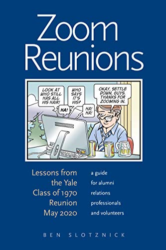 Zoom Reunions: Lessons from the Yale Class of 1970 Reunion May 2020, a guide for alumni relations professionals and volunteers