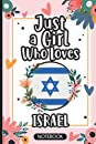 Just A Girl Who Loves Israel: Hilarious Sarcastic Israel Traveling Notebook Journal   Floral Notebook With Funny Saying To Make Israel Lovers Laugh   Perfect Gag Gift For Girls and Women in Christmas, Birthdays, White Elephant, Thanksgiving
