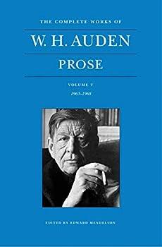 The Complete Works of W. H. Auden, Volume V: Prose: 1963-1968 - Book #5 of the Complete Works of W.H. Auden